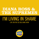 I'm Livin' In Shame (Live On The Ed Sullivan Show, January 5, 1969)/Diana Ross