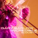 Incredible (Acoustic)/Gary Barlow