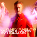 Music Played By Humans/Gary Barlow