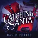 Catching Santa/David Phelps