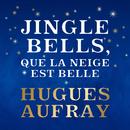 Jingle Bells, que la neige est belle/Hugues Aufray