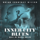 Inner City Blues (Make Me Wanna Holler) (Extended Version)/Brian Courtney Wilson