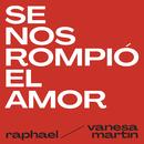 Se Nos Rompió El Amor (feat. Vanesa Martín)/Raphael