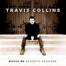 Wreck Me - Acoustic Sessions/Travis Collins