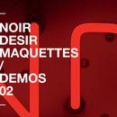 Demos - Vol 2/Noir Désir