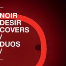 Covers et duos/Noir Désir