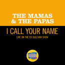 I Call Your Name (Live On The Ed Sullivan Show, September 24, 1967)/The Mamas & The Papas