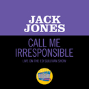 Call Me Irresponsible (Live On The Ed Sullivan Show, March 15, 1964)/Jack Jones