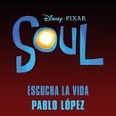 "Escucha la vida (Inspirado en ""Soul"")/Pablo López"