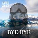 Bye Bye/Sarah Connor