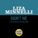 Didn't We (Live On The Ed Sullivan Show, May 18, 1969)/Liza Minnelli