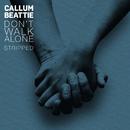 Don't Walk Alone (Stripped)/Callum Beattie