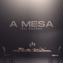 A Mesa/Eli Soares