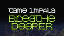 Breathe Deeper/Tame Impala