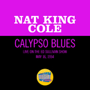 Calypso Blues (Live On The Ed Sullivan Show, May 16, 1954)/Nat King Cole