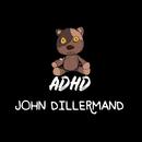 John Dillermand/ADHD