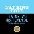 Tea For Two (Live On The Ed Sullivan Show, March 18, 1956)/Nat King Cole