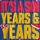 It's A Sin/Years & Years