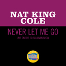 Never Let Me Go (Live On The Ed Sullivan Show, March 25, 1956)/Nat King Cole