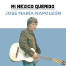Mi Mexico Querido/José María Napoleón