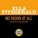 No Moon At All (Live On The Ed Sullivan Show, May 5, 1963)/Ella Fitzgerald