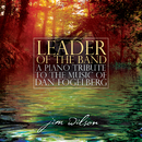 Leader Of The Band: A Piano Tribute To The Music Of Dan Fogelberg/Jim Wilson