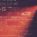 Holding Onto The Feeling/Bobby Bazini
