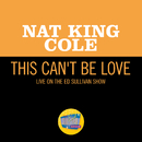 This Can't Be Love (Live On The Ed Sullivan Show, May 16, 1954)/Nat King Cole