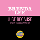 Just Because (Live On The Ed Sullivan Show, January 13, 1963)/Brenda Lee