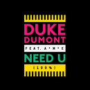 Need U (100%) (Remixes) (feat. A*M*E)/Duke Dumont
