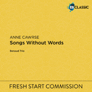 Anne Cawrse: Songs Without Words/Benaud Trio