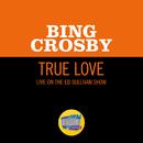 True Love (Live On The Ed Sullivan Show, November 11, 1956)/Bing Crosby
