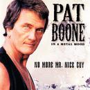 In A Metal Mood: No More Mr. Nice Guy/Pat Boone