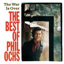 The War Is Over: The Best Of Phil Ochs/Phil Ochs