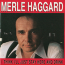 I Think I'll Just Stay Here And Drink/Merle Haggard