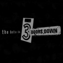 Wasted Me / Man In My Mind / The Better Life / Dead Love/3 Doors Down