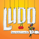 You're Awful, I Love You/Ludo