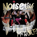 What's The Time, Mr. Wolf?/Noisettes