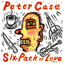 Six-Pack Of Love/Peter Case