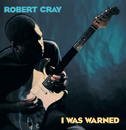 I Was Warned/The Robert Cray Band
