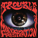 Manic Frustration/Trouble
