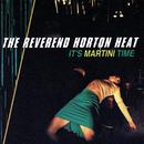 It's Martini Time/The Reverend Horton Heat