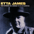 How Strong Is A Woman: The Island Sessions/Etta James