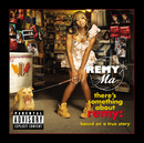 There's Something About Remy-Based On A True Story (Explicit)/Remy Ma