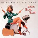 Bang Bang Bang/Nitty Gritty Dirt Band