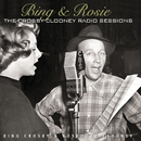 Bing & Rosie: The Crosby - Clooney Radio Sessions/Bing Crosby