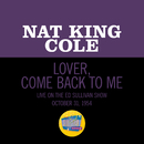 Lover, Come Back To Me (Live On The Ed Sullivan Show, October 31, 1954)/Nat King Cole