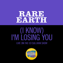(I Know) I'm Losing You (Live On The Ed Sullivan Show, September 27, 1970)/Rare Earth