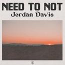 Need To Not/Jordan Davis