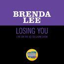 Losing You (Live On The Ed Sullivan Show, May 12, 1963)/Brenda Lee